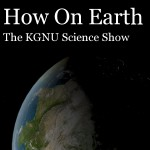 How On Earth, the KGNU science show